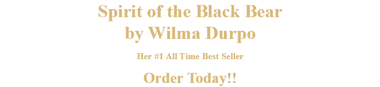 Spirit of the Black Bear by Wilma Durpo Her #1 All Time Best Seller Order Today!!